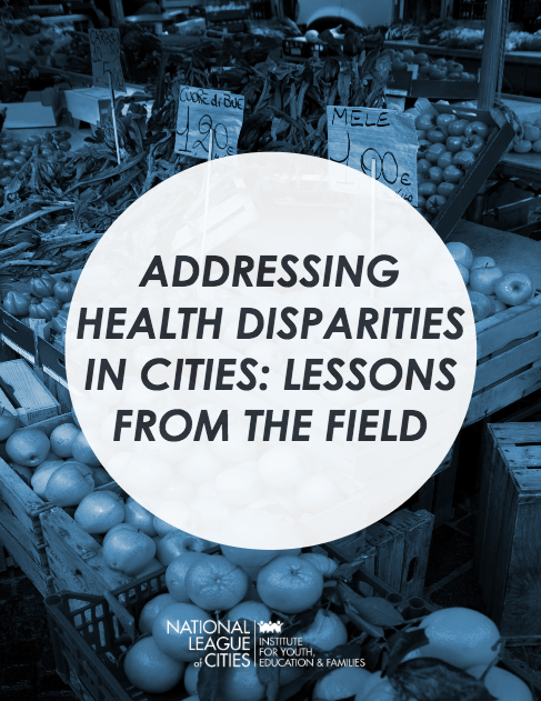 report - Addressing Health Disparities in Cities: Lessons Learned from the Field